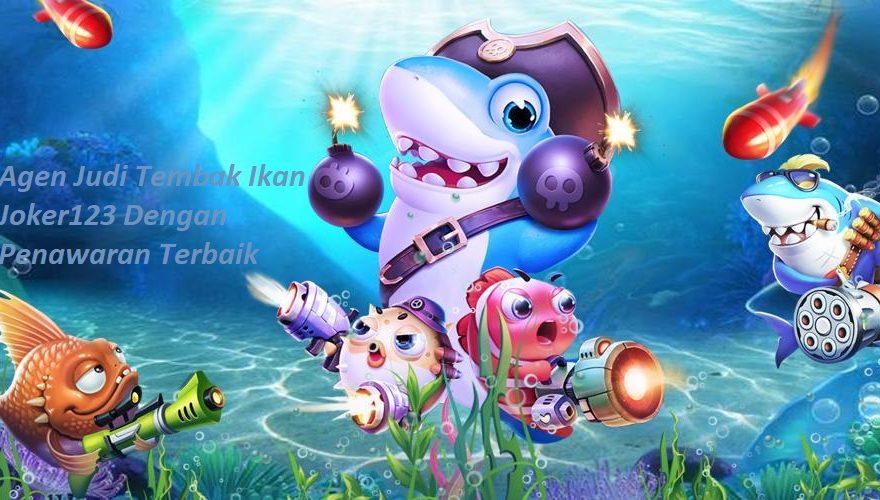 Agen Judi Tembak Ikan Joker123 Dengan Penawaran Terbaik