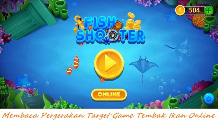 Membaca Pergerakan Target Game Tembak Ikan Online